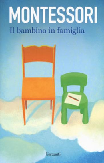 Il bambino in famiglia - Maria Montessori | Thecosgala.com