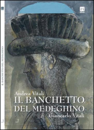 Il banchetto del Medeghino - Andrea Vitali |