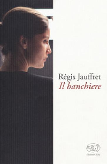 Il banchiere - Régis Jauffret | Kritjur.org
