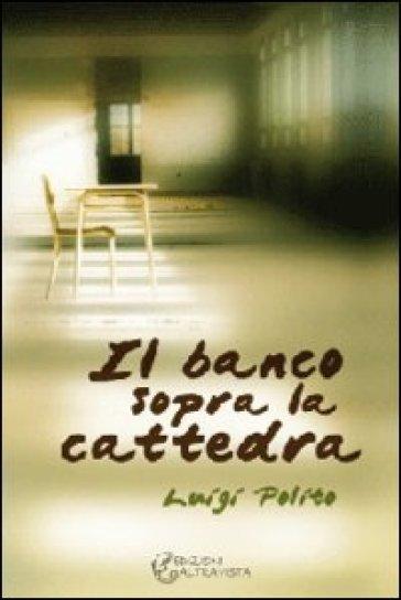 Il banco sopra la cattedra - Luigi Polito |
