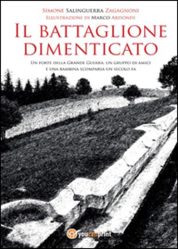 Il battaglione dimenticato - Simone Salinguerra Zagagnoni |
