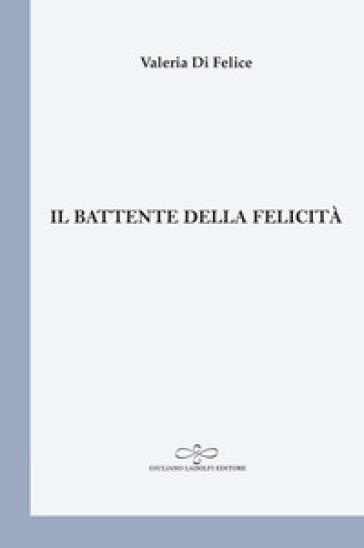 Il battente della felicità - Valeria Di Felice |