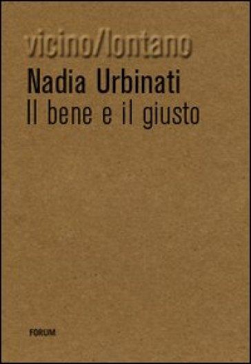 Il bene e il giusto - Nadia Urbinati |