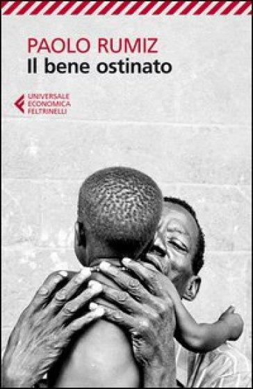 Il bene ostinato - Paolo Rumiz |