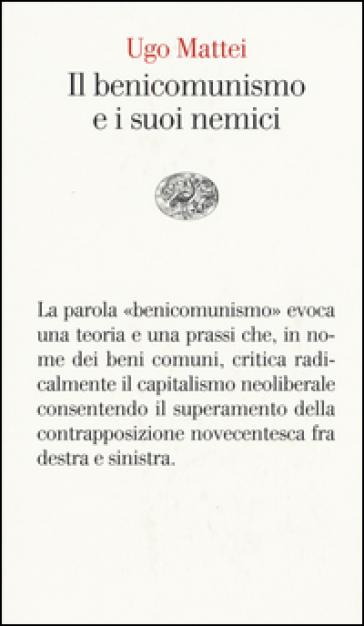 Il benicomunismo e i suoi nemici - Ugo Mattei pdf epub