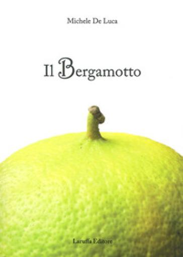 Il bergamotto - Michele De Luca pdf epub