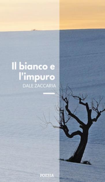 Il bianco e l'impuro - Dale Zaccaria |