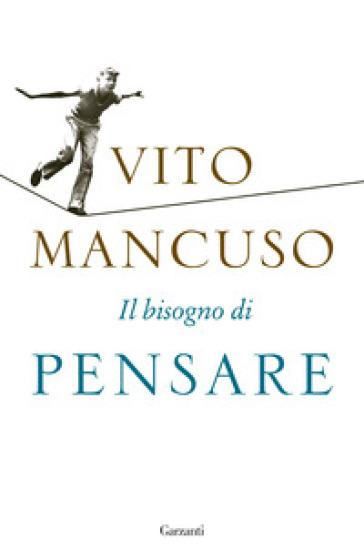 Il bisogno di pensare - Vito Mancuso |