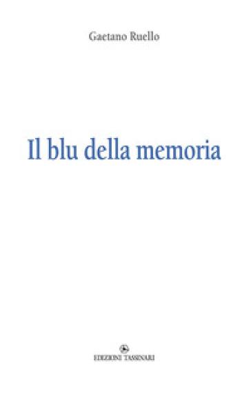 Il blu della memoria - Gaetano Ruello |