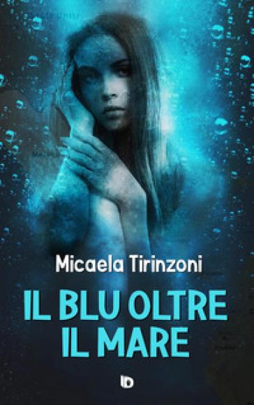 Il blu oltre il mare - Micaela Tirinzoni |