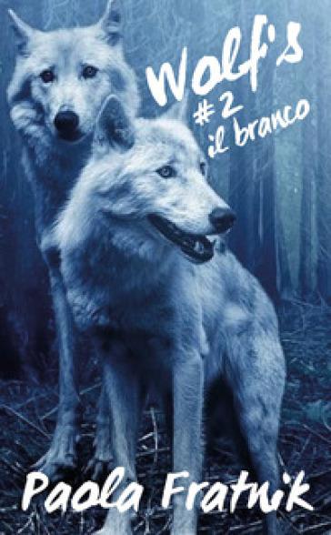 Il branco. Wolf's. 2. - Paola Fratnik   Thecosgala.com