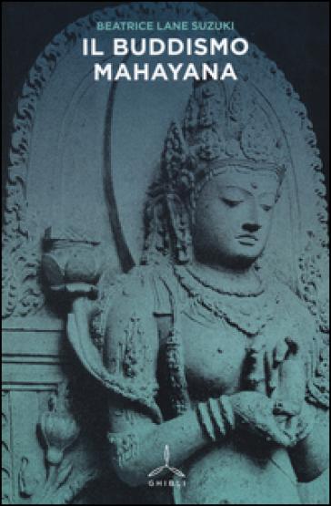 Il buddismo mahayana - Beatrice Lane Suzuki |