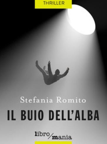 Il buio dell'alba - Stefania Romito |