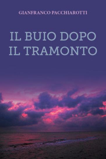 Il buio dopo il tramonto - Gianfranco Pacchiarotti |