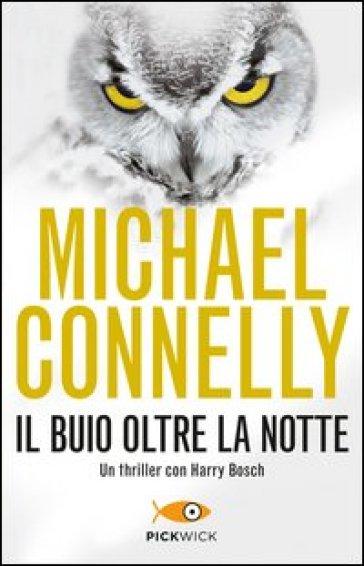 Il buio oltre la notte - Michael Connelly | Rochesterscifianimecon.com
