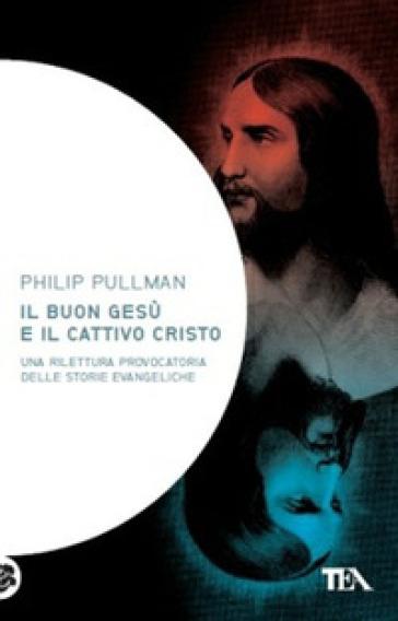 Il buon Gesù e il cattivo Cristo - Philip Pullman | Kritjur.org