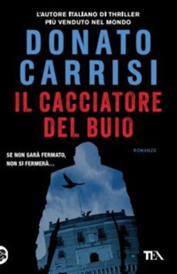 Il cacciatore del buio - Donato Carrisi |