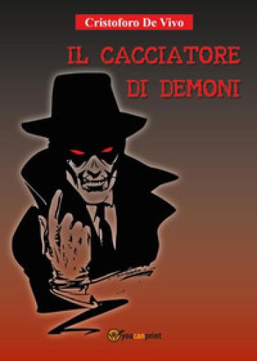 Il cacciatore di demoni - Cristoforo De Vivo |