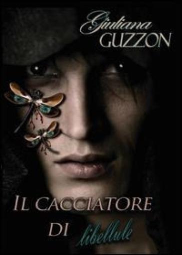 Il cacciatore di libellule - Giuliana Guzzon  