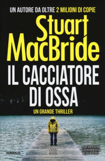 Il cacciatore di ossa - Stuart MacBride |