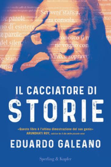 Il cacciatore di storie - Eduardo Galeano  