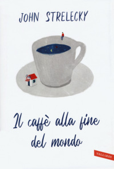 Il caffè alla fine del mondo - John P. Strelecky pdf epub