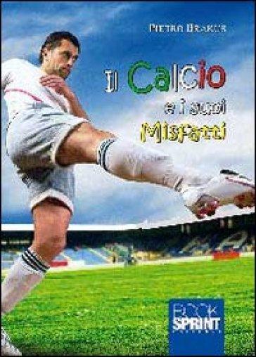 Il calcio e i suoi misfatti - Pietro Brakus pdf epub