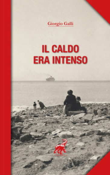 Il caldo era intenso - Giorgio Galli |