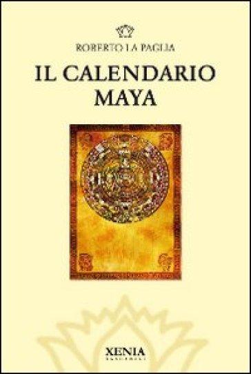 Il calendario Maya - Roberto La Paglia   Jonathanterrington.com
