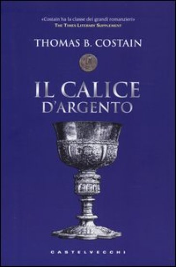 Il calice d'argento - Thomas B. Costain  