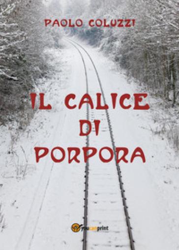 Il calice di porpora - Paolo Coluzzi |