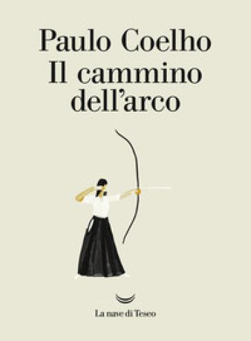 Il cammino dell'arco - Paulo Coelho | Thecosgala.com