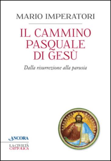 Il cammino pasquale di Gesù - Mario Imperatori |