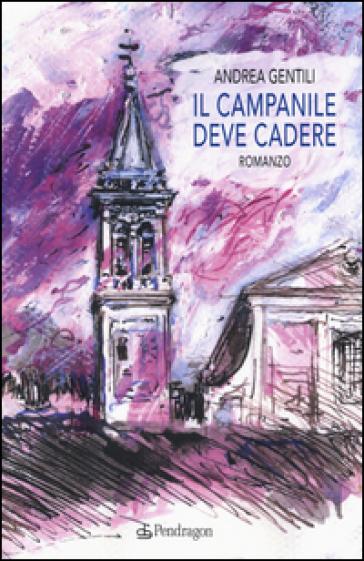 Il campanile deve cadere - Andrea Gentili | Jonathanterrington.com