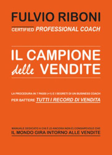 Il campione delle vendite - Fulvio Riboni  