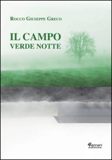 Il campo verde notte - Rocco Giuseppe Greco | Jonathanterrington.com