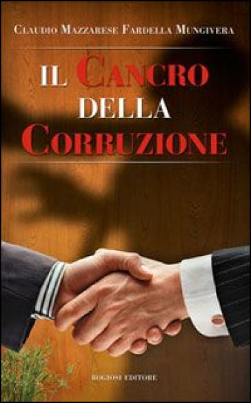 Il cancro della corruzione - C. Mazzarese Fardella Mungivera |