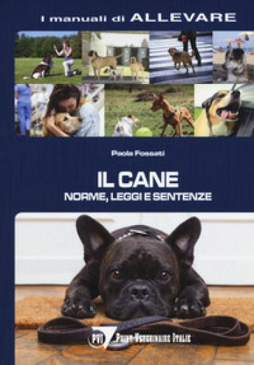 Il cane. Norme, leggi e sentenze - Paola Fossati |