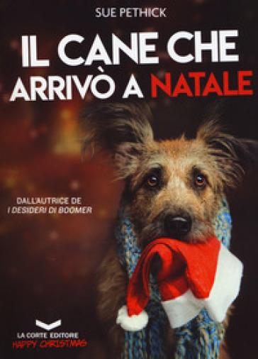 Il cane che arrivò a Natale - Sue Pethick |