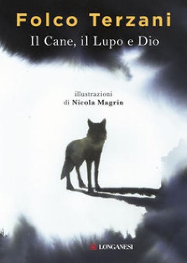 Il cane, il lupo e Dio - Folco Terzani  
