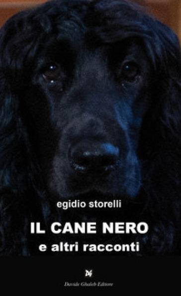 Il cane nero e altri racconti - Egidio Storelli  