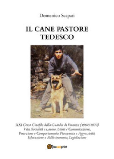 Il cane pastore tedesco - Domenico Scapati  