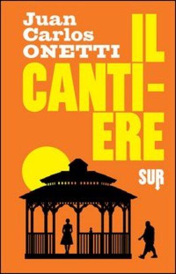 Il cantiere - Juan Carlos Onetti | Kritjur.org