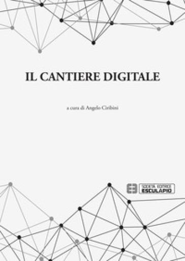 Il cantiere digitale - A. Ciribini | Thecosgala.com