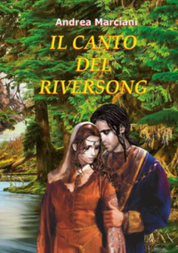 Il canto del Riversong - Andrea Marciani |