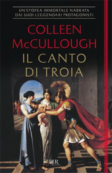 Il canto di Troia - Colleen McCullough |