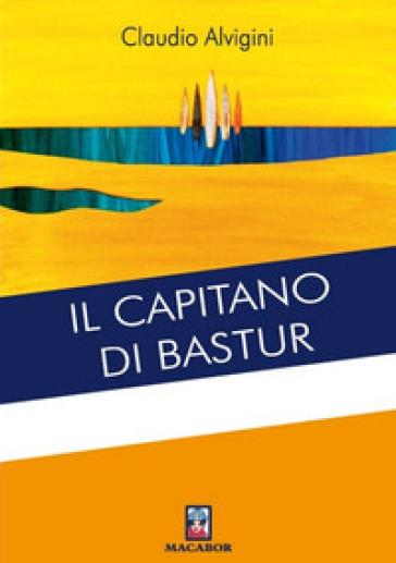 Il capitano di Bastur - Claudio Alvigini  
