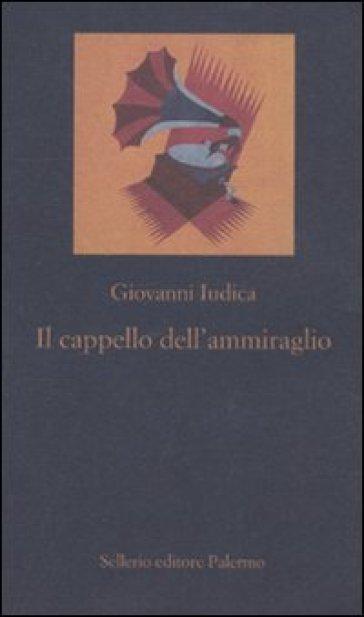 Il cappello dell'ammiraglio - Giovanni Iudica |