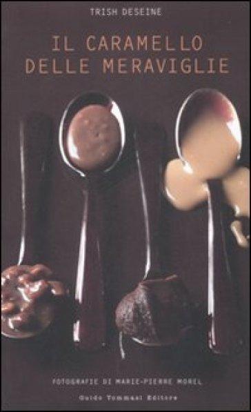 Il caramello delle meraviglie - Trish Deseine |
