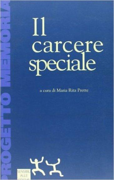Il carcere speciale - M. Rita Prette |